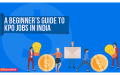A Beginner's Guide to KPO Jobs in India